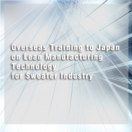 Overseas Training to Japan on Lean Manufacturing Technology for Sweater Industry